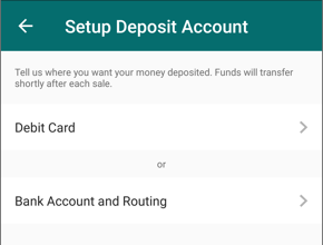 "Screenshot showing Setup Deposit Account page, which says ""Tell us where you want your money deposited. Funds will transfer shortly after each sale."" The two options are Debit Card or Bank Account and Routing."